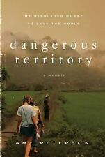 Dangerous Territory : My Misguided Quest to Save the World by Amy Peterson...