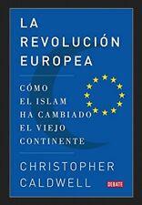 La revolución europea: Cómo el islam ha cambiado el viejo continente