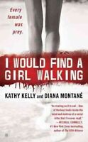 I Would Find a Girl Walking, Paperback by Kelly, Kathy; Montane, Diana, Brand...