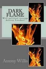 Dark Flame: Will political revenge really destroy London? by Mr Antony M Willis