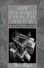 How the World Can Be the Way It Is: An Inquiry for the New Millennium into Scien