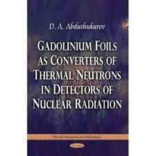 Gadolinium Foils As Converters of Thermal Neutrons in D - Paperback NEW D. A. Ab