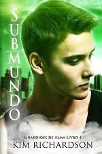 Submundo, Guardioes de Alma Livro 4 by Kim Richardson (2015, Paperback)