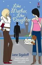 Like Mother, Like Daughter by Jane Sigaloff (2006, Paperback)