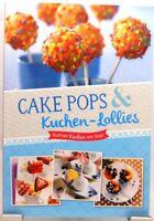 Cake Pops + Kuchen Lollies + Backbuch + Kultige Kuchen am Stiel + Rezepte Ideen