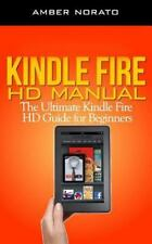 Kindle Fire HD Manual: the Ultimate Kindle Fire HD Guide for Beginners by...
