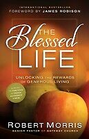 Blessed Life : Unlocking the Rewards of Generous Living Hardcover Robert Morris