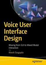 Voice User Interface Design Moving from GUI to Mixed Modal Inte... 9781484241240