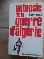 Philippe TRIPIER Autopsie de la Guerre d'Algérie ( France Empire 1972) 648 pages