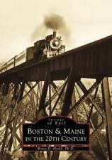 Boston &  Maine in the 20th Century (Images  of   Rail) by Bruce D. Heald