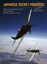 Japanese Secret Projects: Experimental Aircraft of the Ija and Ijn 1939 - 1945,