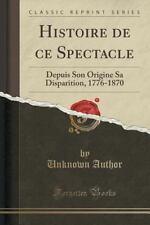 Histoire de Ce Spectacle : Depuis Son Origine Sa Disparition, 1776-1870...