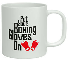 Put your Boxing Gloves on White 10oz Novelty Gift Mug Cup