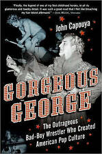 Gorgeous George: The Outrageous Bad-Boy Wrestler Who Created American Pop Cultur