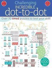 Incredible Dot to Dot: Over 70 Timed Puzzles to Test Your Skill! (Paperback or S