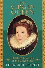 The Virgin Queen: Elizabeth I, Genius Of The Golden Age: By Hibbert, Christopher