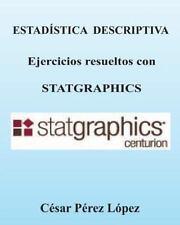 ESTADISTICA DESCRIPTIVA. Ejercicios Resueltos con STATGRAPHICS by Cesar Lopez...