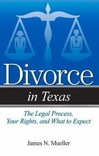Divorce In: Divorce in Texas : The Legal Process, Your Rights, and What to...