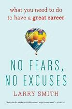 No Fears, No Excuses : What You Need to Do to Have a Great Career by Larry...