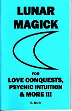 LUNAR MAGICK FOR LOVE CONQUESTS, PSYCHIC INTUITION AND MORE book S. Rob