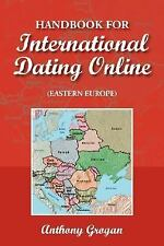 Handbook for International Dating Online (Eastern Europe) by Anthony Grogan...