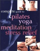 Pilates and Yoga: Complete Guide to Pilates, Yoga, Meditation and Stress Relief