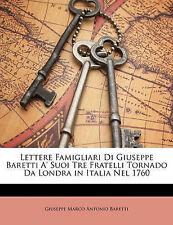 Lettere Famigliari Di Giuseppe Baretti A' Suoi Tre Fratelli Tornado Da Londra in