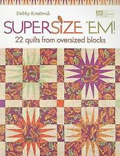 Supersize 'Em!: 22 Quilts from Oversized Blocks That Patchwork Place