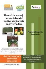 Manual de Manejo Sustentable Del Cultivo de Jitomate en Invernadero by A. C....
