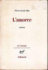 PIERRE - LOUIS REY. L'AMORCE . ROMAN .  GALLIMARD . édition originale . 1981