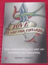 LOVE IS NOT FOR COWARDS~ How Understanding Your Past Can Transform Your Relation