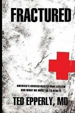 USED (LN) Fractured: America's Broken Health Care System and What We Must Do to