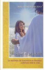 Yo, Sara Al Pie de la Cruz : La Historia de Yehoshua de Nazaret Contada Por...