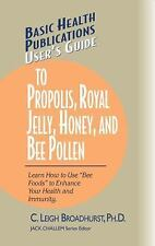 """User's Guide to Propolis, Royal Jelly, Honey, and Bee Pollen: Learn How to Use """""""