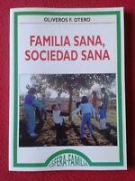 LIBRO FAMILIA SANA, SOCIEDAD SANA 1996 OLIVEROS F. OTERO ESFERA EDICIONES EUNATE
