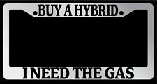 "Chrome License Plate Frame ""Buy a Hybrid, I Need the Gas"" Auto Accessory"