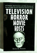 Television Horror Movie Hosts: 68 Vampires, Mad Scientists & Other Denizens of L