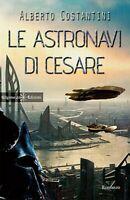 Le astronavi di Cesare di Alberto Costantini,  2017,  Gilgamesh Edizioni