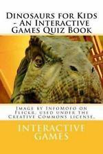 Dinosaurs for Kids - an Interactive Games Quiz Book by Interactive Games...
