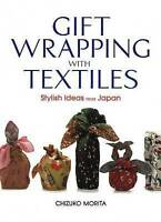 Gift Wrapping With Textiles: Stylish Ideas From Japan by Chizuko Morita...