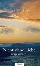Schwaneberger, Iris - Nicht Ohne Liebe! Immer Wieder . . .