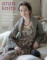 Aran Knits: 23 Contemporary Designs Using Classic Cable Pat... by Storey, Martin
