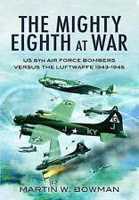 The Mighty Eighth at War: USAAF 8th Air Force Bombers Versus the Luftwaffe 1943-