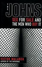 The Johns : Sex for Sale and the Men Who Buy It by Victor Malarek (2011,...