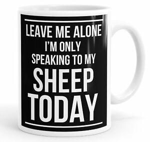 Leave Me Alone I'm Only Speaking To My Sheep Today Funny Mug Cup