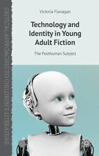 Technology And Identity In Young Adult Fiction: The Posthuman Subject (critic...