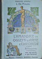 Manuali Hoepli - L. De Mauri - L'Amatore di Oggetti d'Arte e curiosità ed. 1907