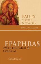 EPAPHRAS: PAUL'S EDUCATOR AT COLOSSAE (PAUL'S SOCIAL NETWORK: Michael Trainor