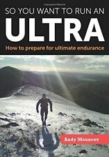 So You Want to Run an Ultra: How to Prepare for Ultimate Endurance by Andy...