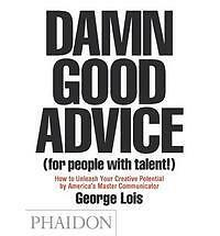 Damn Good Advice (for People with Talent!) : How to Unleash Your Creative...